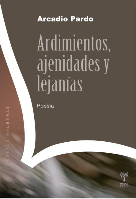 """Arcadio Pardo : """"Ardimientos, ajenidades y lejanías"""""""