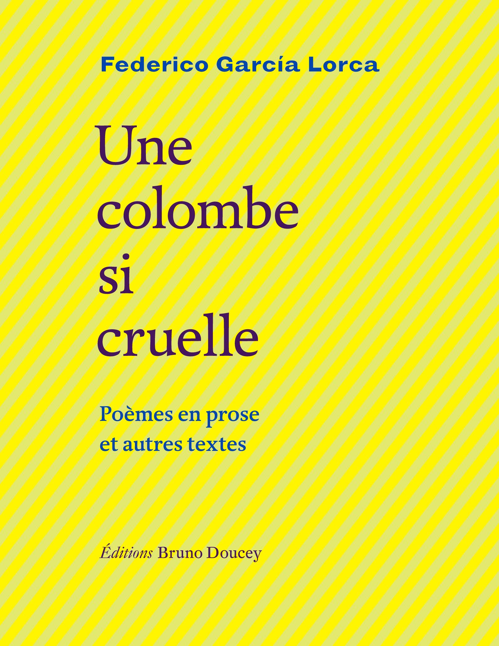 """Une colombe si cruelle. Présentation des """"poèmes en prose"""" de Lorca et leur traduction."""