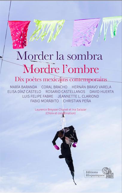 Morder la sombra Mordre l'ombre Dix poètes mexicains contemporains